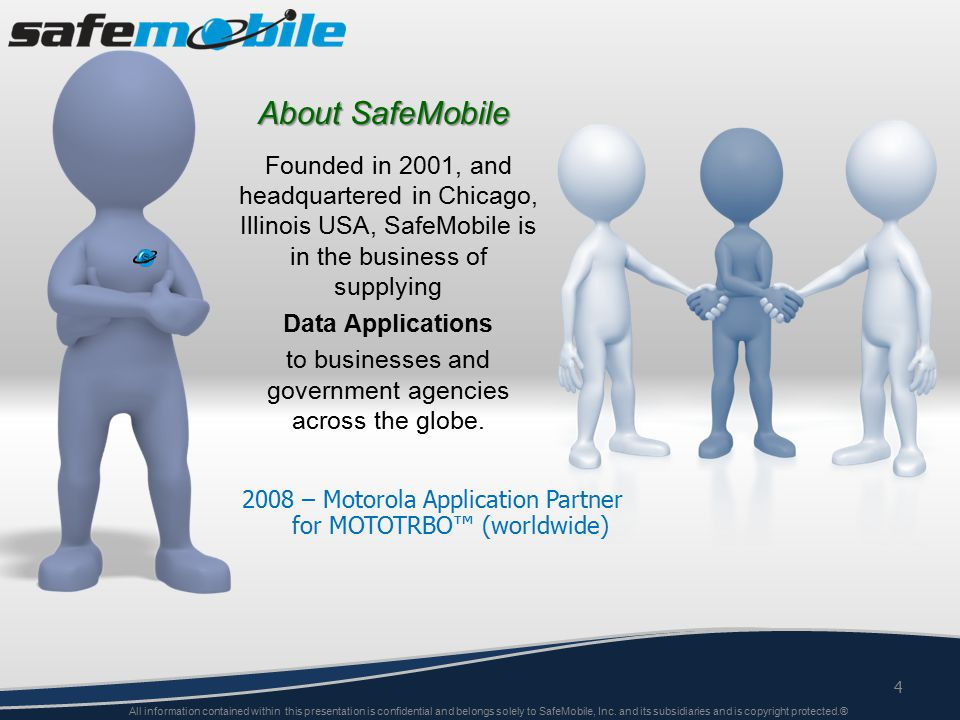About SafeMobile 4 All information contained within this presentation is confidential and belongs solely to SafeMobile, Inc.