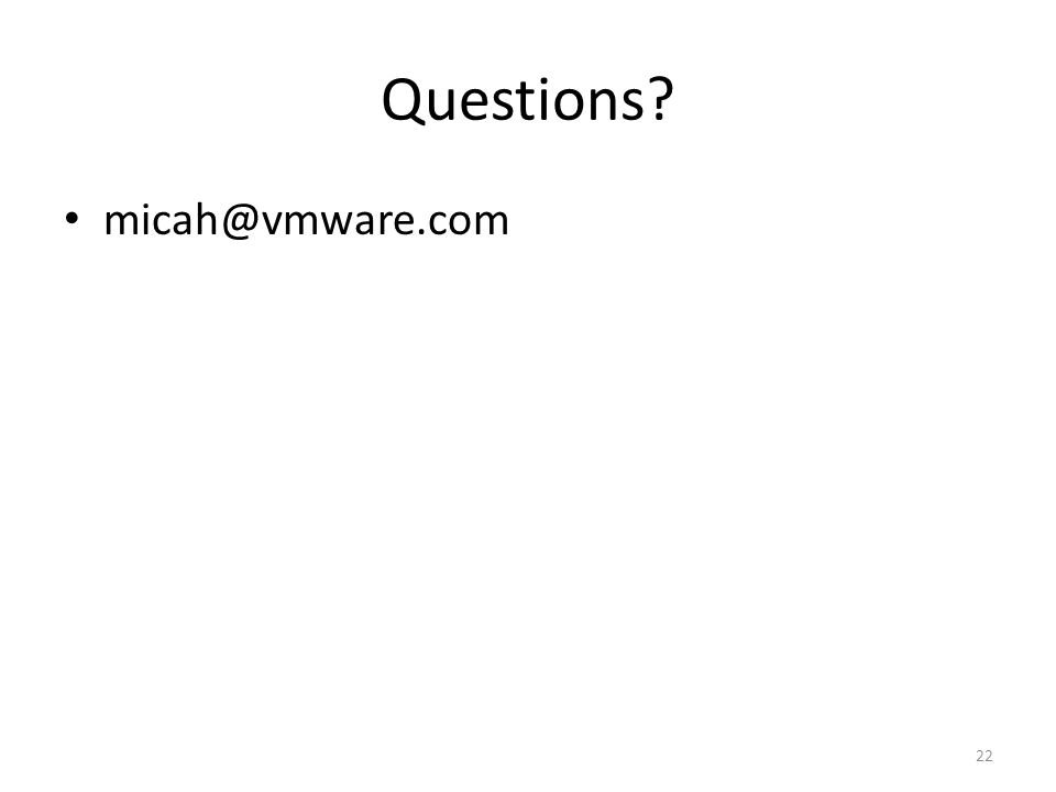 Questions micah@vmware.com 22