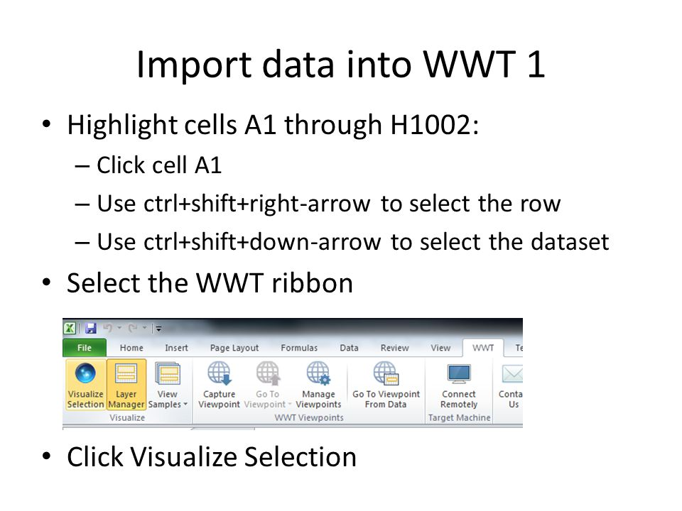 Import data into WWT 1 Highlight cells A1 through H1002: – Click cell A1 – Use ctrl+shift+right-arrow to select the row – Use ctrl+shift+down-arrow to