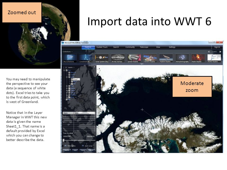 Import data into WWT 6 You may need to manipulate the perspective to see your data (a sequence of white dots). Excel tries to take you to the first da