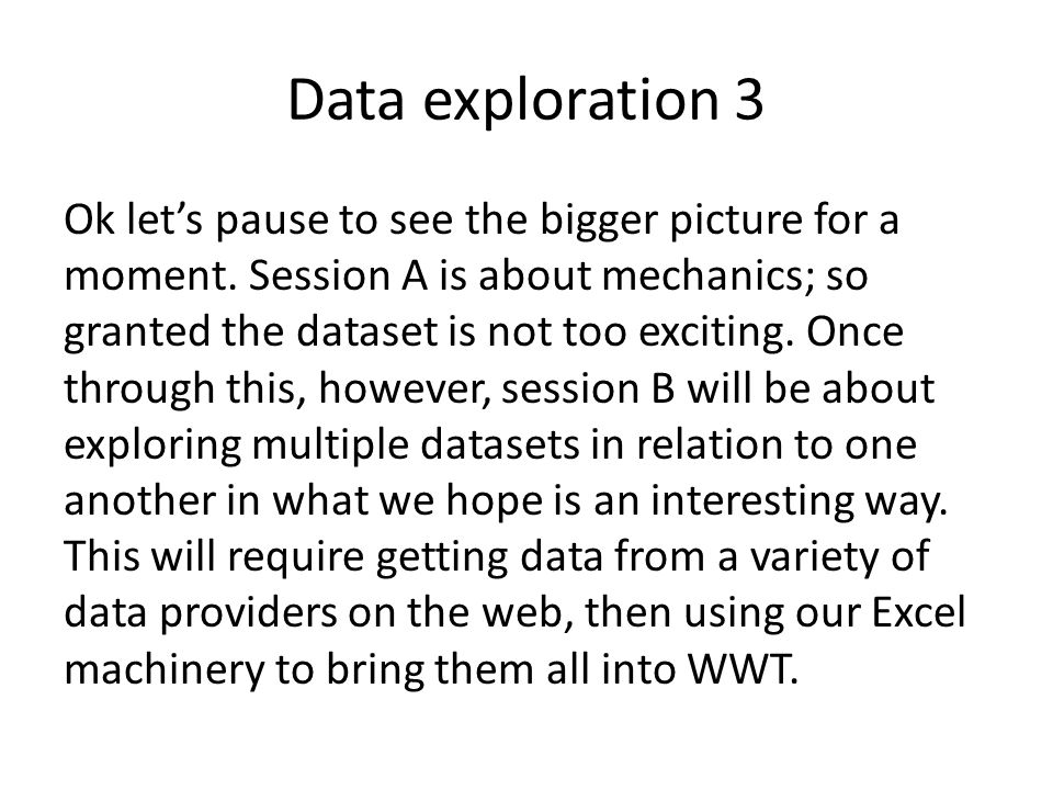 Data exploration 3 Ok let's pause to see the bigger picture for a moment. Session A is about mechanics; so granted the dataset is not too exciting. On