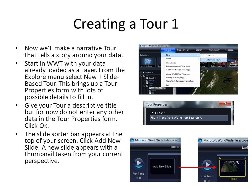 Creating a Tour 1 Now we'll make a narrative Tour that tells a story around your data. Start in WWT with your data already loaded as a Layer. From the