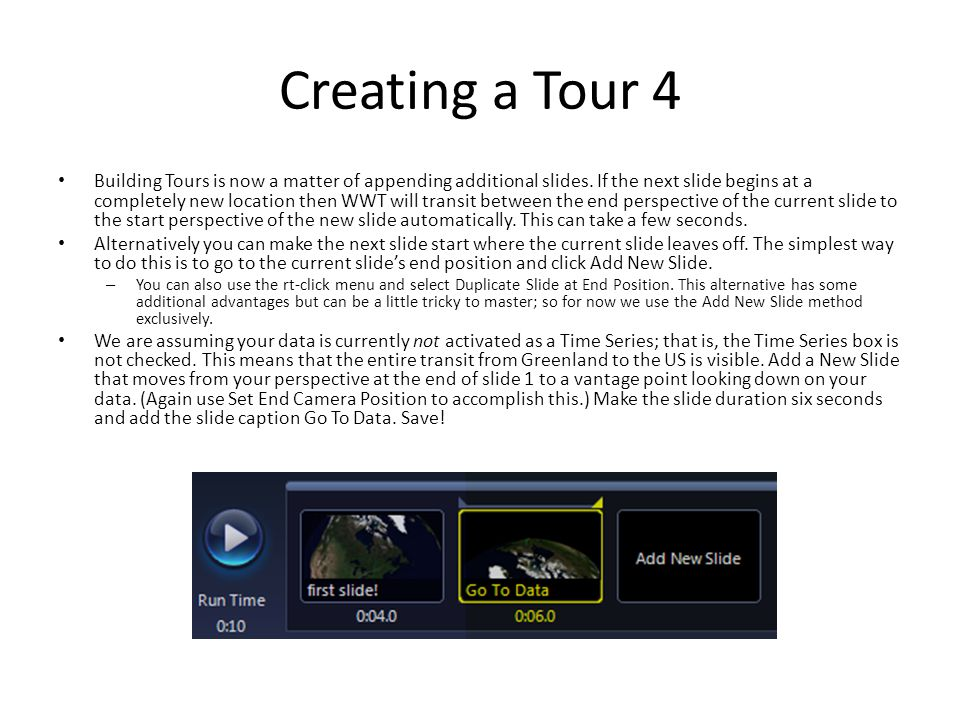 Creating a Tour 4 Building Tours is now a matter of appending additional slides. If the next slide begins at a completely new location then WWT will t