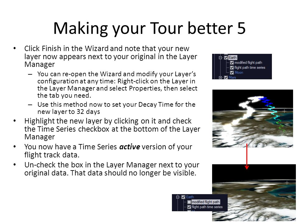 Making your Tour better 5 Click Finish in the Wizard and note that your new layer now appears next to your original in the Layer Manager – You can re-