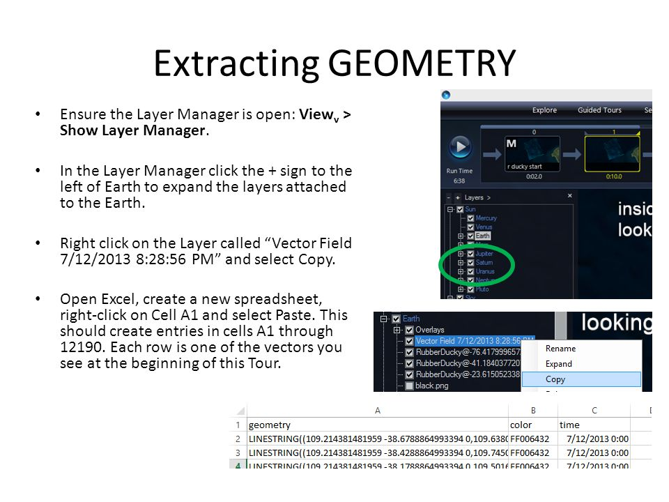 Extracting GEOMETRY Ensure the Layer Manager is open: View v > Show Layer Manager. In the Layer Manager click the + sign to the left of Earth to expan