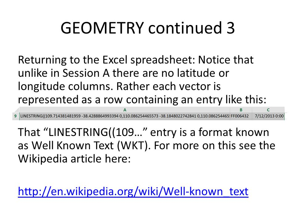 GEOMETRY continued 3 Returning to the Excel spreadsheet: Notice that unlike in Session A there are no latitude or longitude columns. Rather each vecto