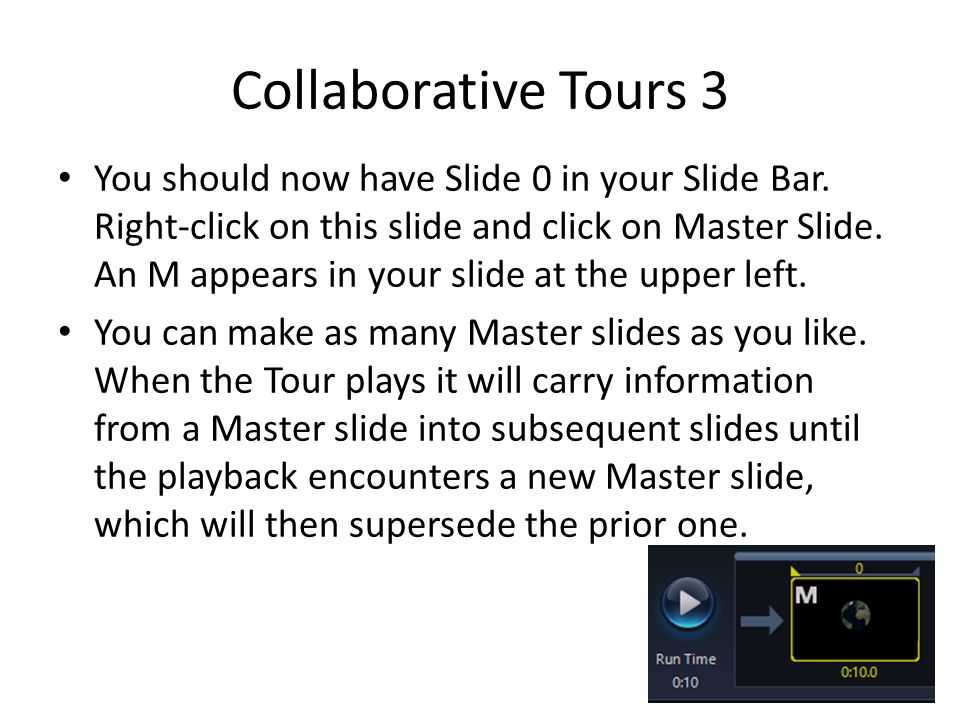 Collaborative Tours 3 You should now have Slide 0 in your Slide Bar. Right-click on this slide and click on Master Slide. An M appears in your slide a