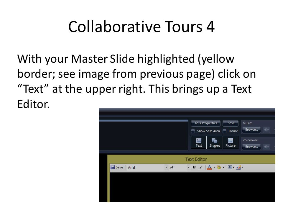 "Collaborative Tours 4 With your Master Slide highlighted (yellow border; see image from previous page) click on ""Text"" at the upper right. This brings"