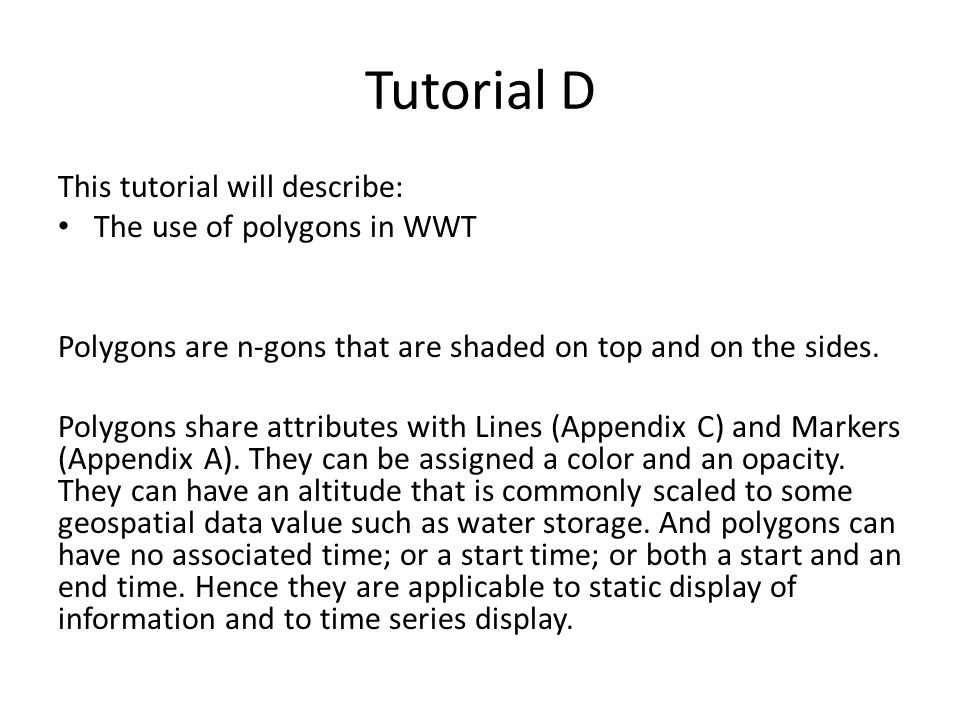 Tutorial D This tutorial will describe: The use of polygons in WWT Polygons are n-gons that are shaded on top and on the sides. Polygons share attribu