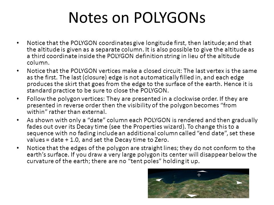 Notes on POLYGONs Notice that the POLYGON coordinates give longitude first, then latitude; and that the altitude is given as a separate column. It is
