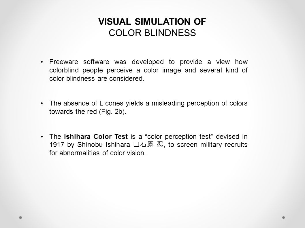 VISUAL SIMULATION OF COLOR BLINDNESS Freeware software was developed to provide a view how colorblind people perceive a color image and several kind of color blindness are considered.