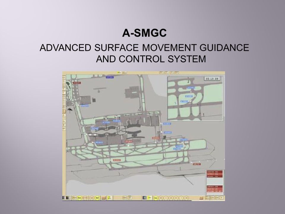 A-SMGC ADVANCED SURFACE MOVEMENT GUIDANCE AND CONTROL SYSTEM