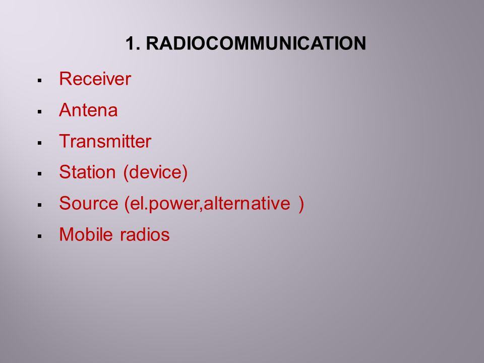 1. RADIOCOMMUNICATION  Receiver  Antena  Transmitter  Station (device)  Source (el.power,alternative )  Mobile radios