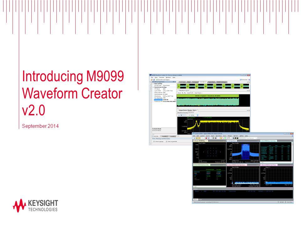 Introducing M9099 Waveform Creator v2.0 Introducing M9099 July 1, 2014 September 2014