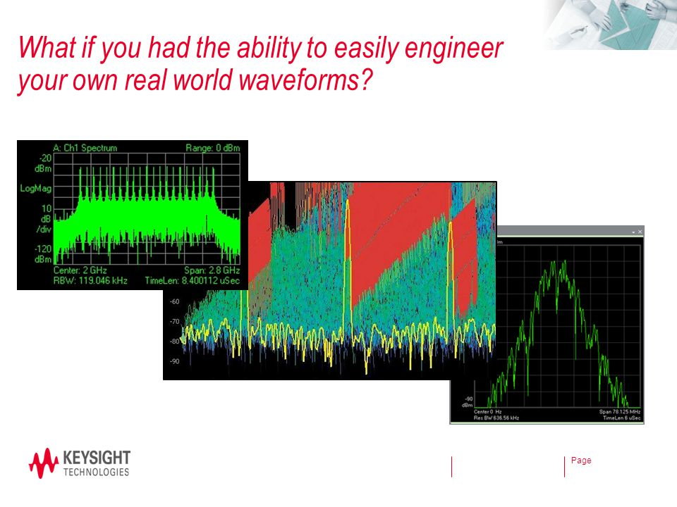 Page What if you had the ability to easily engineer your own real world waveforms?