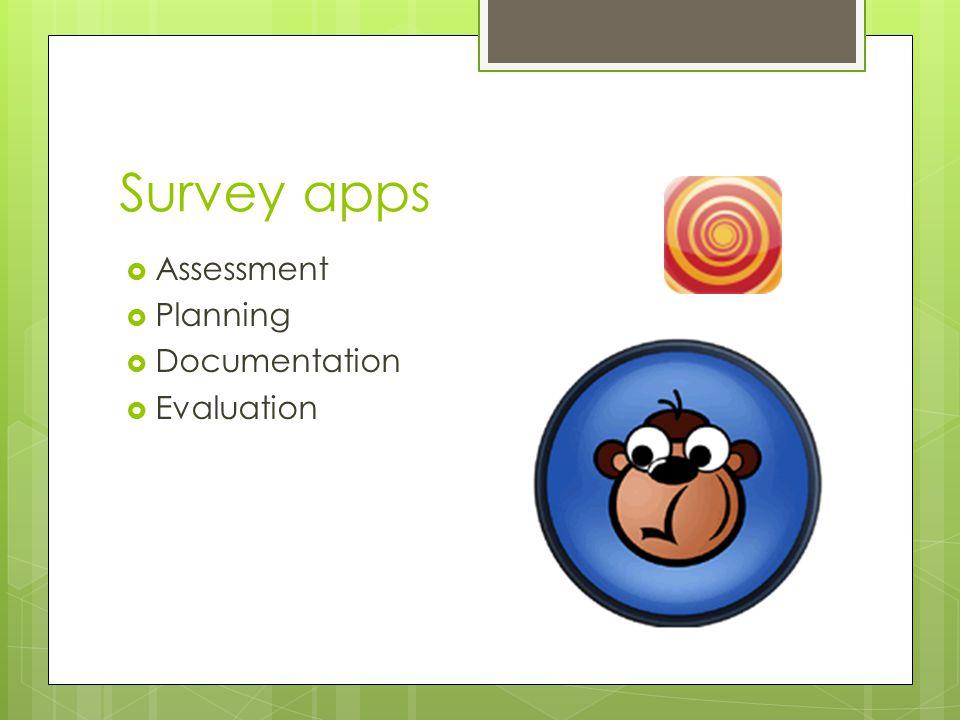 Survey apps  Assessment  Planning  Documentation  Evaluation
