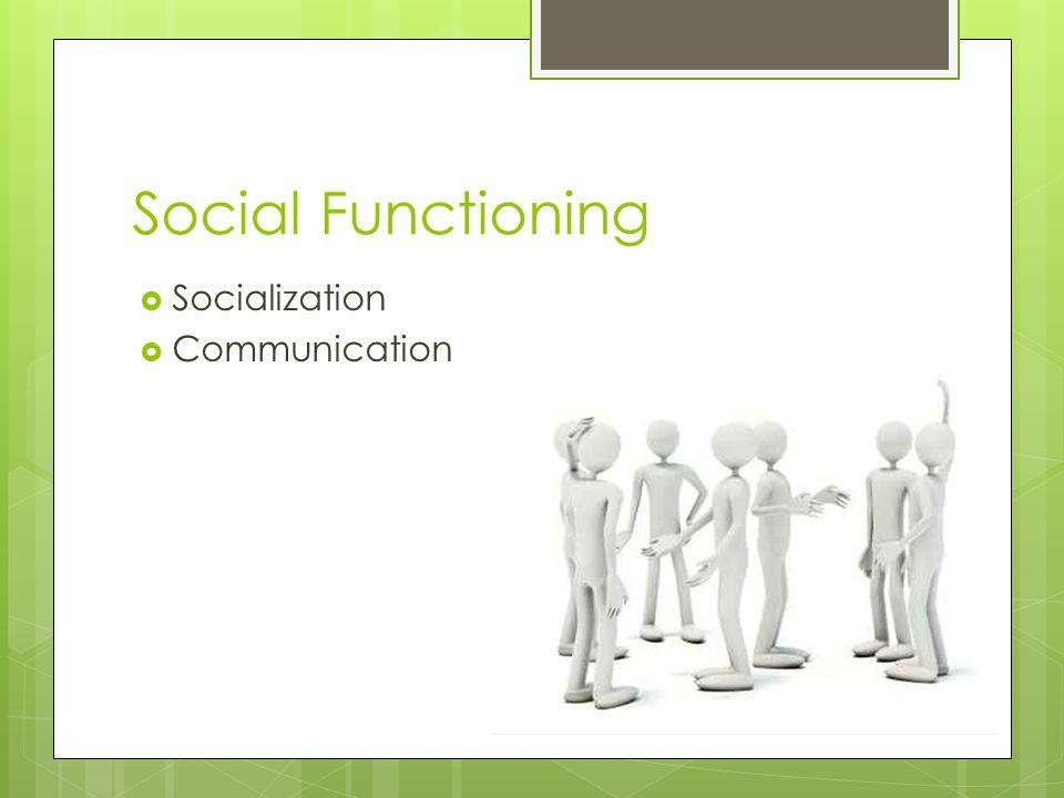 Social Functioning  Socialization  Communication