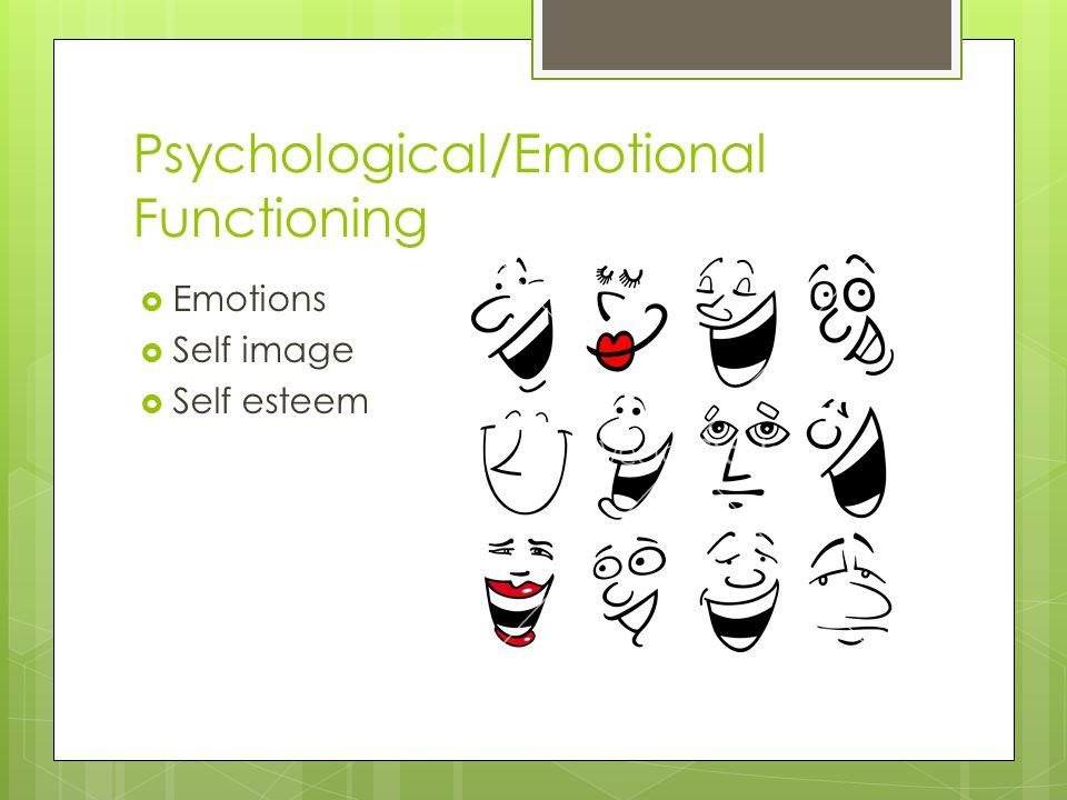 Psychological/Emotional Functioning  Emotions  Self image  Self esteem