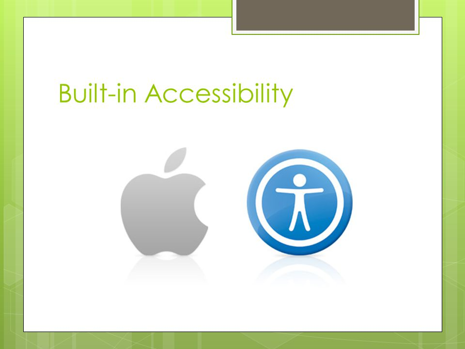 Built-in Accessibility