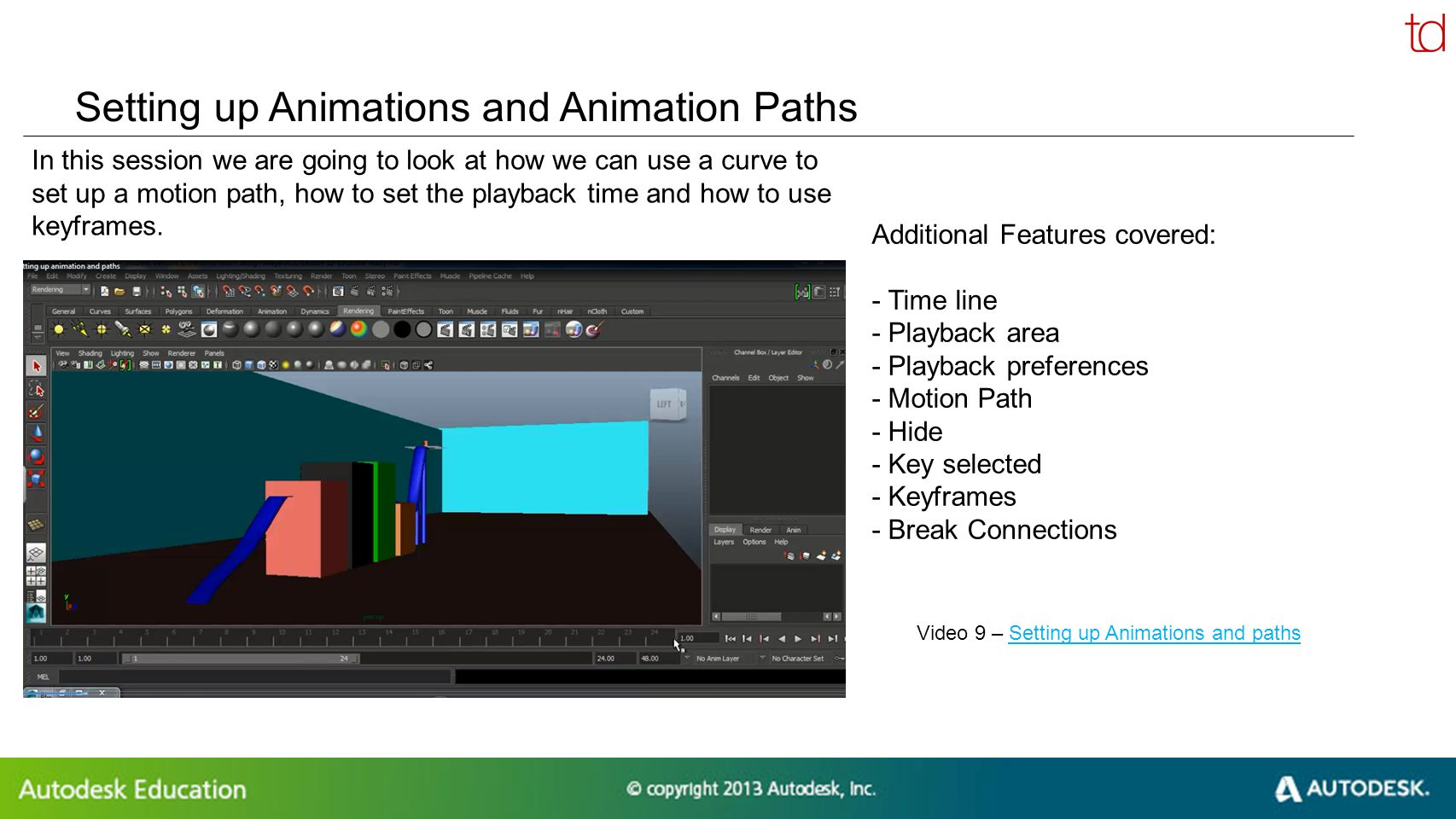 © 2012 Autodesk Setting up Animations and Animation Paths In this session we are going to look at how we can use a curve to set up a motion path, how
