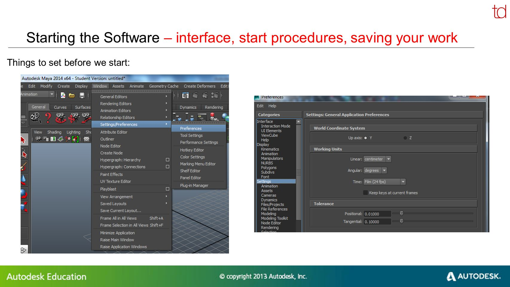 © 2012 Autodesk Starting the Software – interface, start procedures, saving your work Things to set before we start: