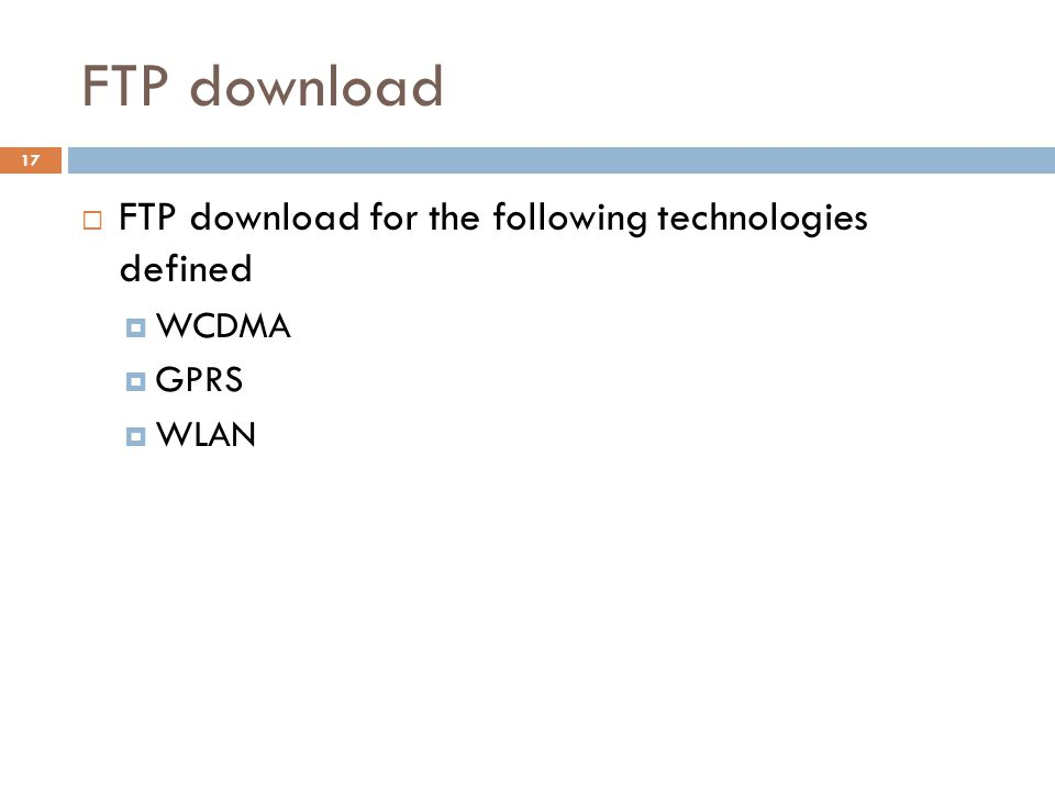 FTP download  FTP download for the following technologies defined  WCDMA  GPRS  WLAN 17