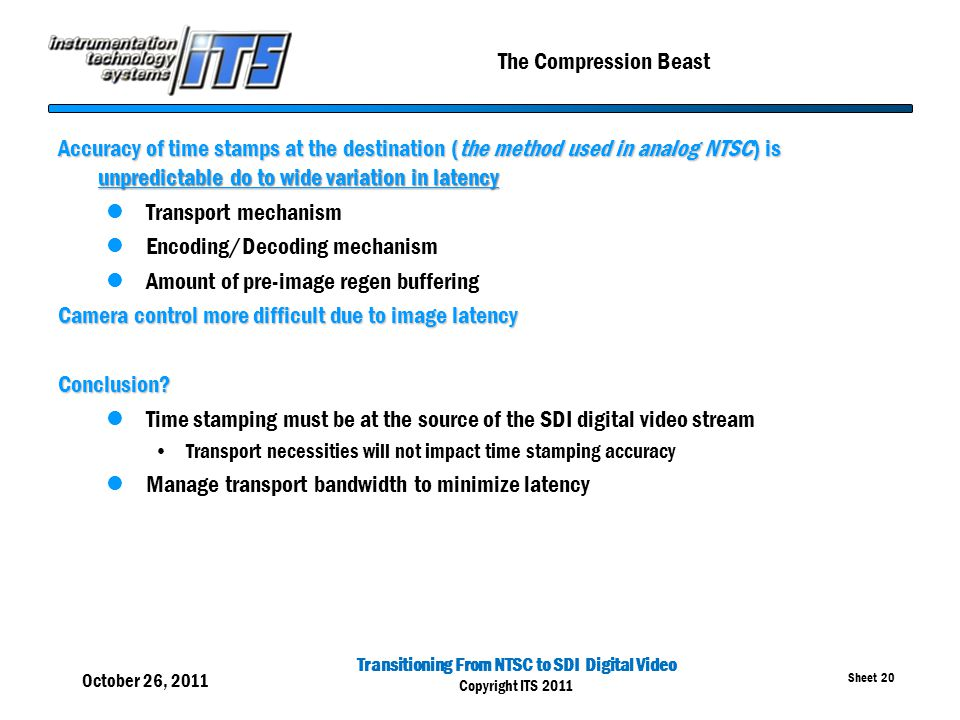 Transitioning From NTSC to SDI Digital Video Copyright ITS 2011 Sheet 20 The Compression Beast Accuracy of time stamps at the destination (the method