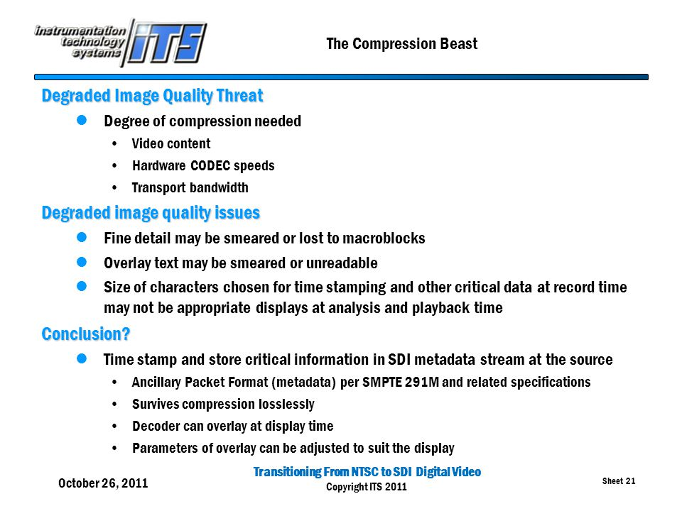 Transitioning From NTSC to SDI Digital Video Copyright ITS 2011 Sheet 21 The Compression Beast Degraded Image Quality Threat Degree of compression nee