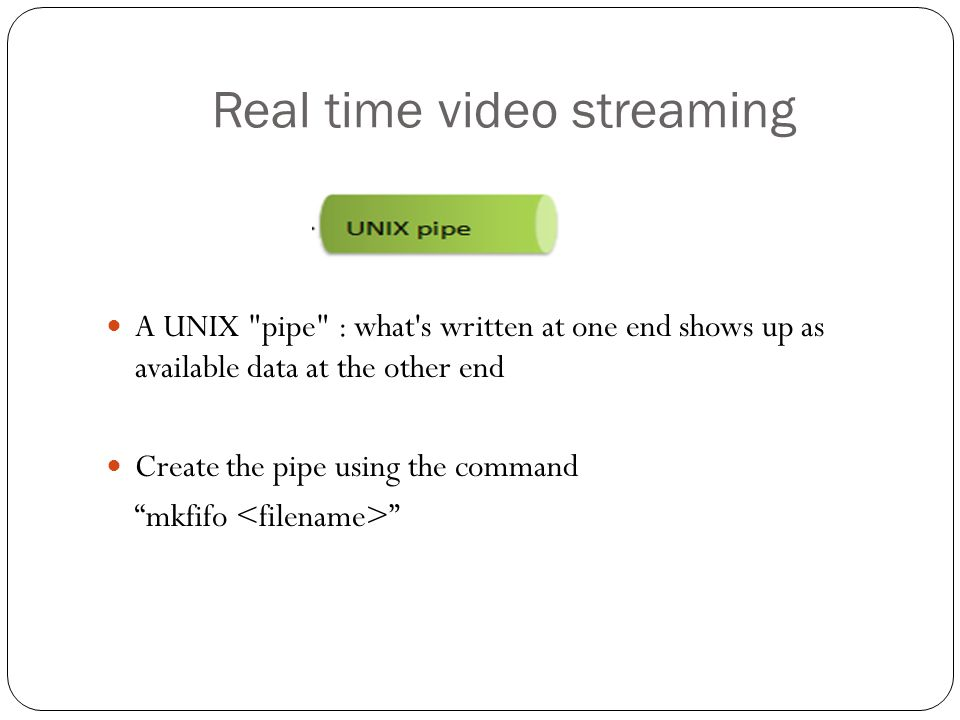 Real time video streaming A UNIX