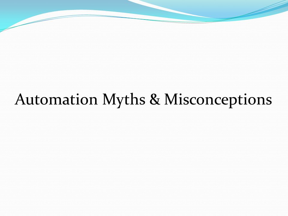 Automation Myths & Misconceptions