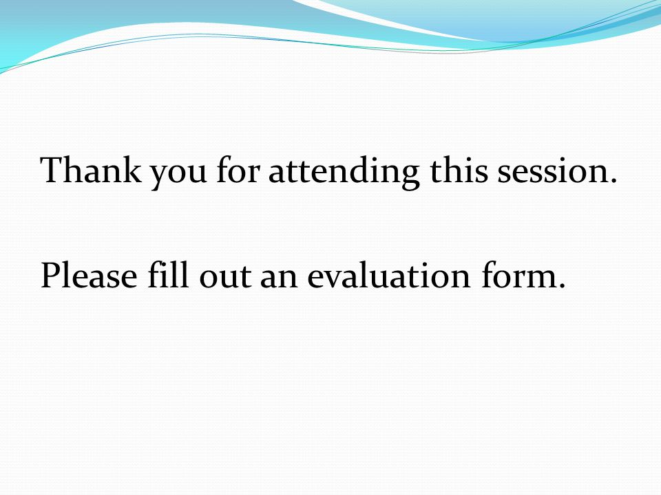 Thank you for attending this session. Please fill out an evaluation form.