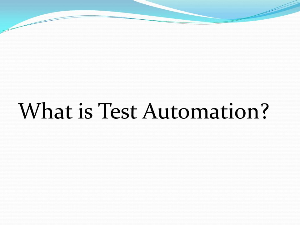 Resources for Automation Dedicated Staff Skilled & experienced staff Dedicated Equipment/Environments Reduce risk of competition of resource or teams stepping on each other Dedicated Budget Automation isn't cheap, plan appropriately Dedicated Management Support Can't have any of the other 3 without it