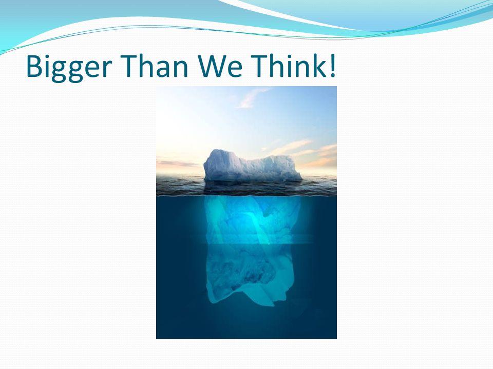 Bigger Than We Think!