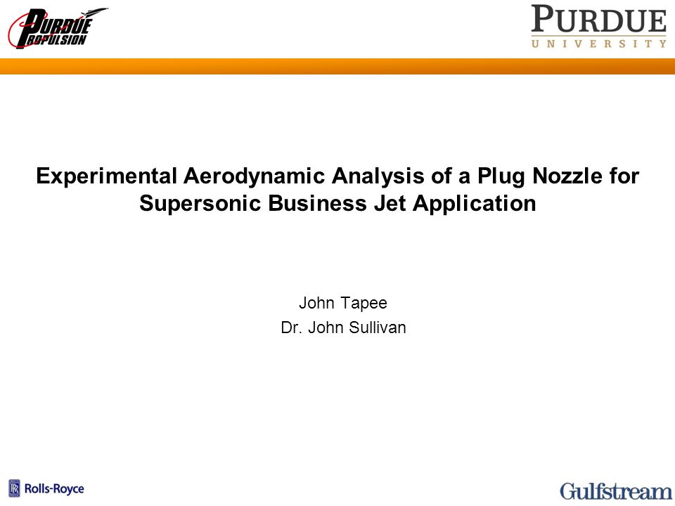 Experimental Aerodynamic Analysis of a Plug Nozzle for Supersonic Business Jet Application John Tapee Dr.