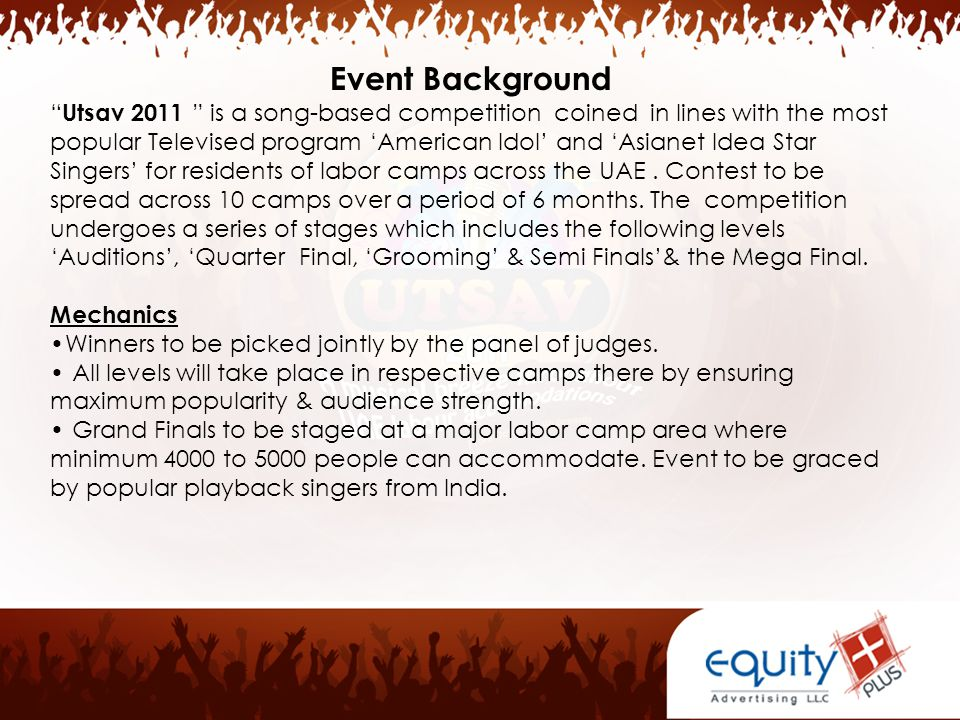 Utsav 2011 is a song-based competition coined in lines with the most popular Televised program 'American Idol' and 'Asianet Idea Star Singers' for residents of labor camps across the UAE.
