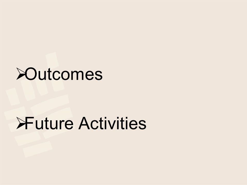  Outcomes  Future Activities