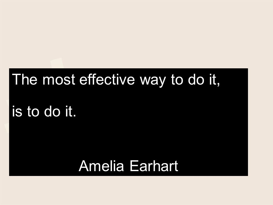 is to do it. Amelia Earhart The most effective way to do it,