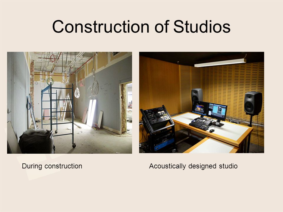 Construction of Studios During constructionAcoustically designed studio