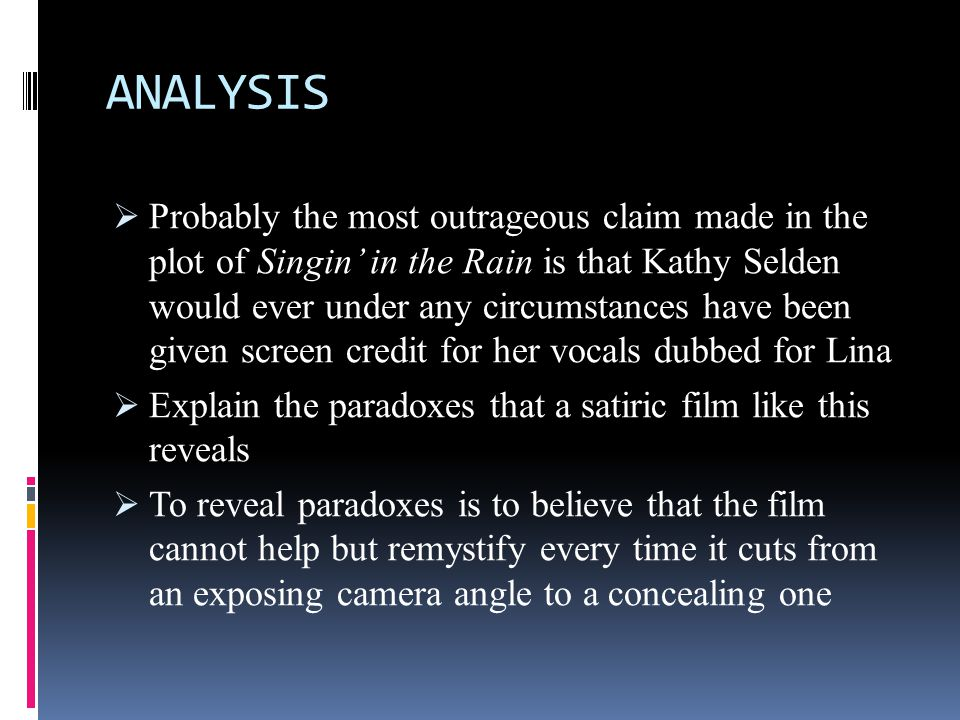 ANALYSIS  Probably the most outrageous claim made in the plot of Singin' in the Rain is that Kathy Selden would ever under any circumstances have bee