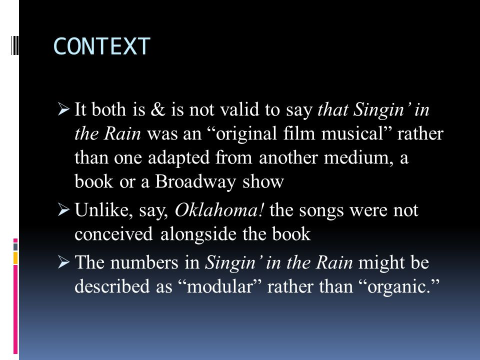 "CONTEXT  It both is & is not valid to say that Singin' in the Rain was an ""original film musical"" rather than one adapted from another medium, a book"