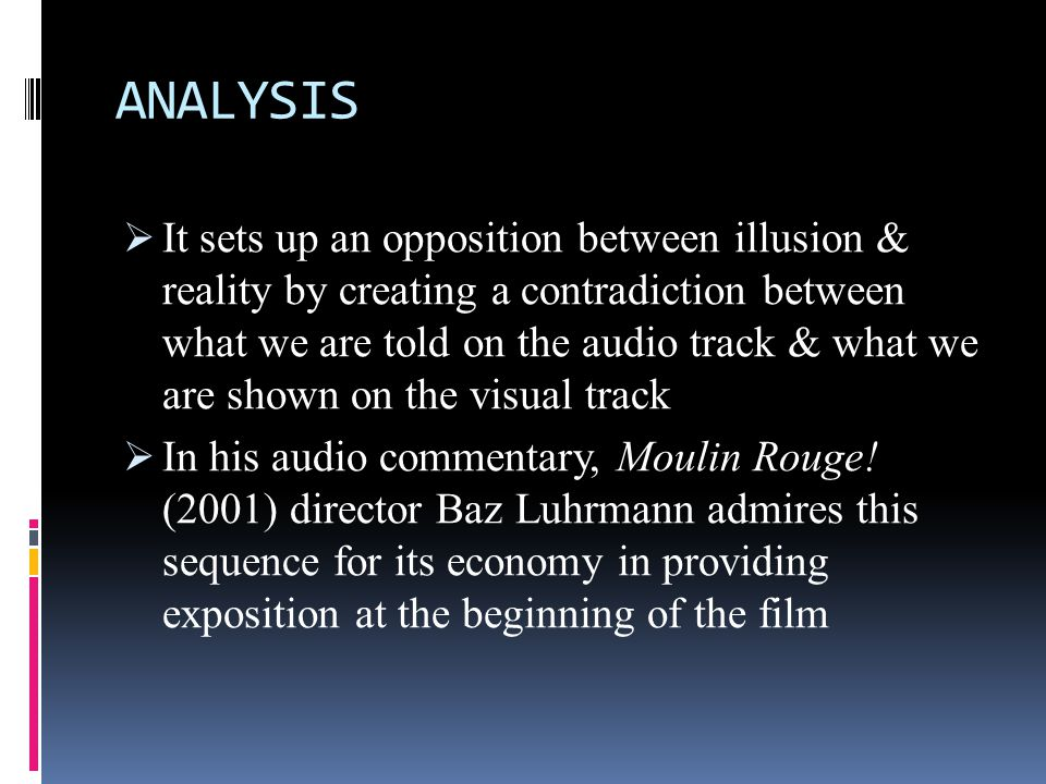 ANALYSIS  It sets up an opposition between illusion & reality by creating a contradiction between what we are told on the audio track & what we are s