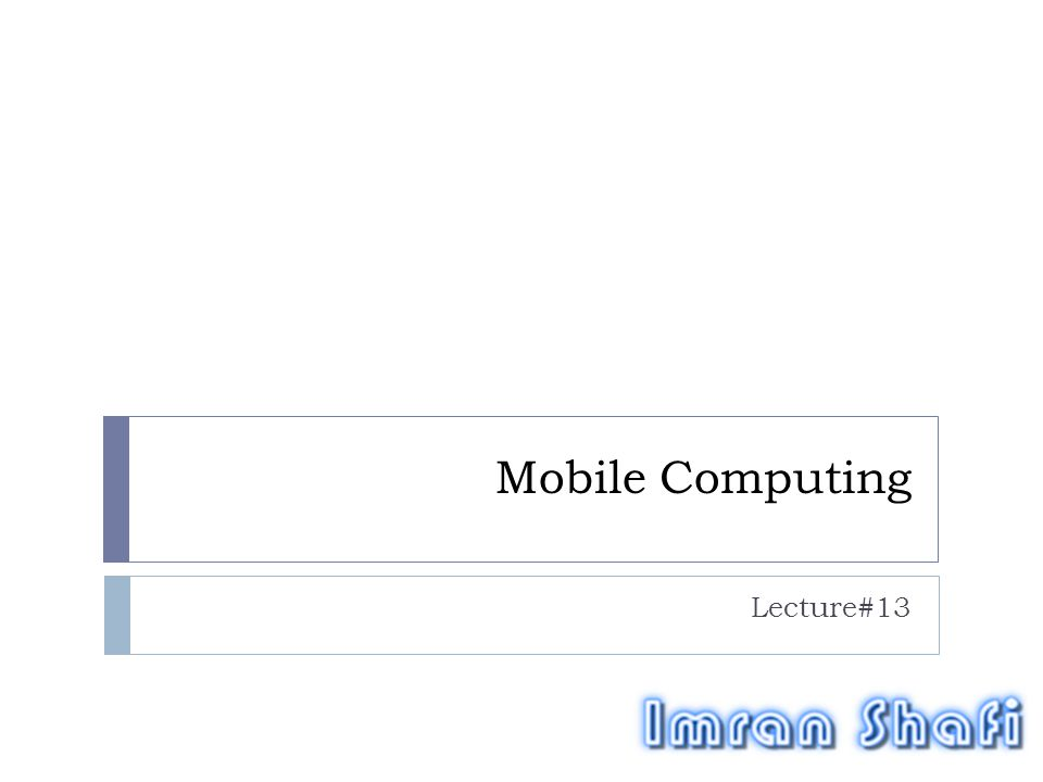 Mobile Computing Lecture#13