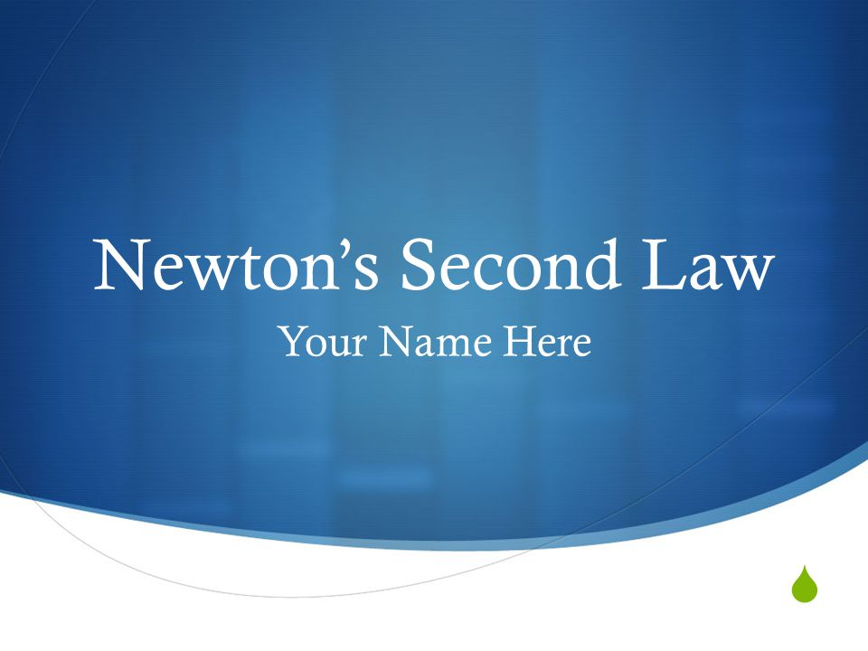  Newton's Second Law Your Name Here