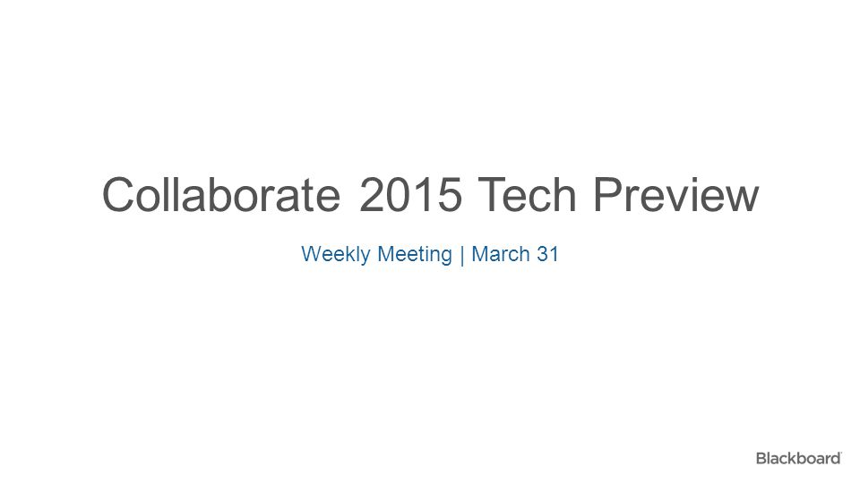 Collaborate 2015 Tech Preview Weekly Meeting | March 31
