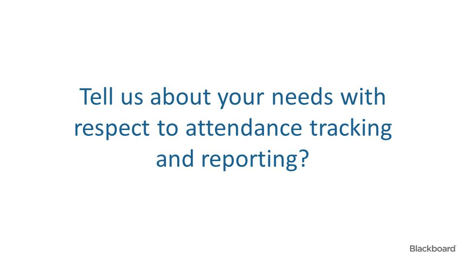 Tell us about your needs with respect to attendance tracking and reporting?