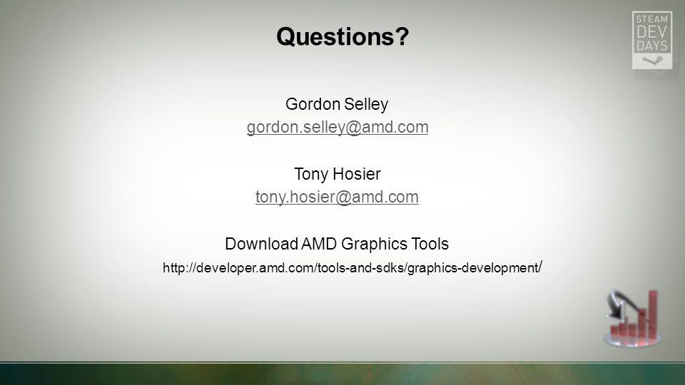 Gordon Selley gordon.selley@amd.com Tony Hosier tony.hosier@amd.com Download AMD Graphics Tools http://developer.amd.com/tools-and-sdks/graphics-development / Questions
