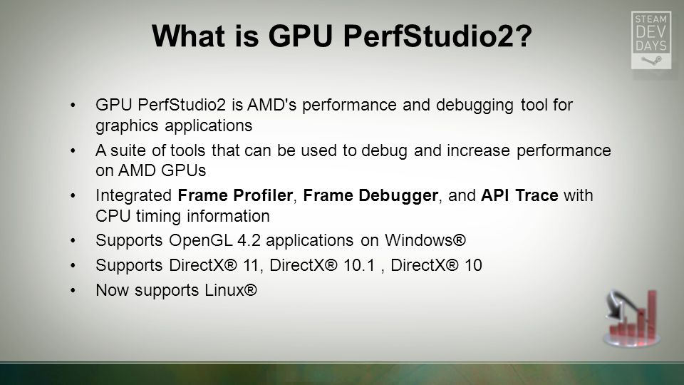 A lightweight, no installer, no change to your game, drag and drop, suite of GPU tools Run from a USB drive No need for Visual Studio integration Runs with game executables No special driver or compilation required What is GPU PerfStudio2?
