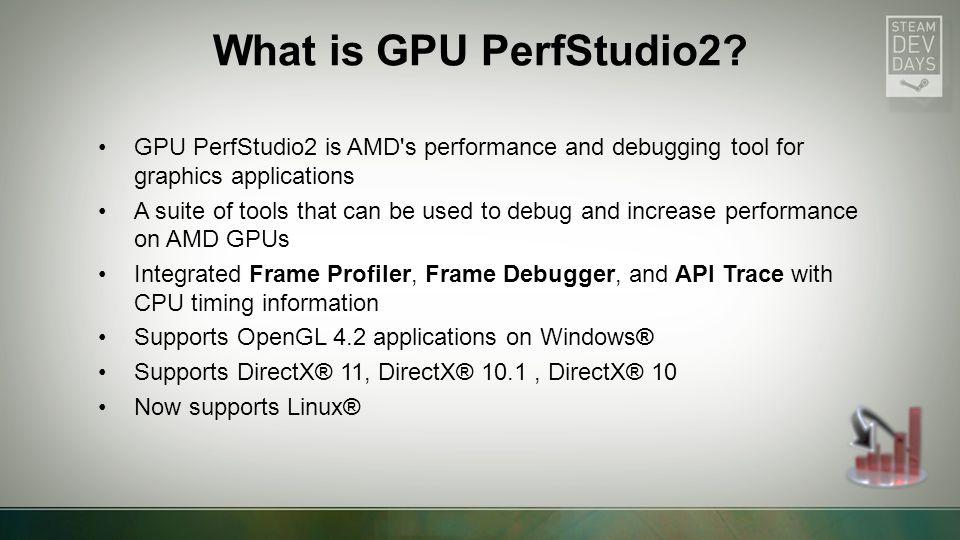 GORDON SELLEY TONY HOSIER AMD GPU DEVELOPER TOOLS TEAM OPTIMIZING LINUX GAMES FOR AMD GRAPHICS USING GPU PERFSTUDIO2