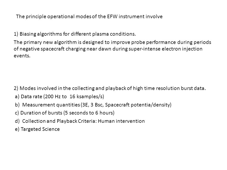 The principle operational modes of the EFW instrument involve 1) Biasing algorithms for different plasma conditions.