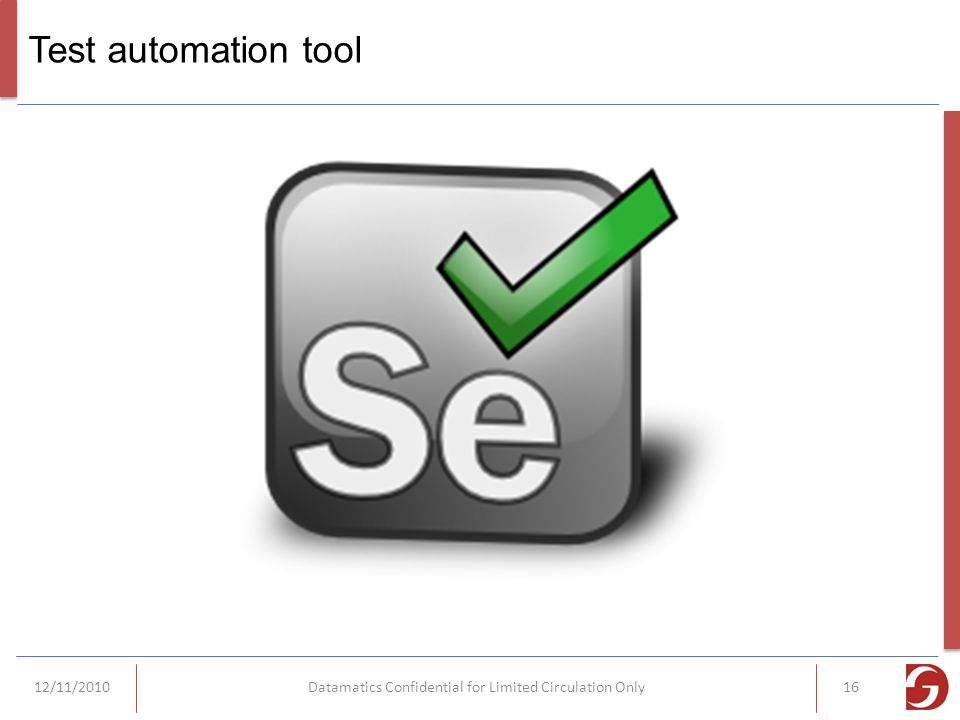 Test automation tool 12/11/2010Datamatics Confidential for Limited Circulation Only16